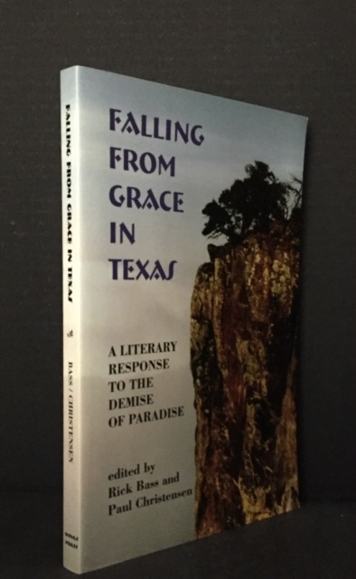 Falling from Grace in Texas: A Literary Response to the Demise of Paradise. Rick Bass, Paul Christensen, Michael Adams, Wendy Barker, Pat Carr, Tracy Daugherry, Ron Tyler, A. C. Greene, Pat Little Dog, and Afterword, and Introduction.