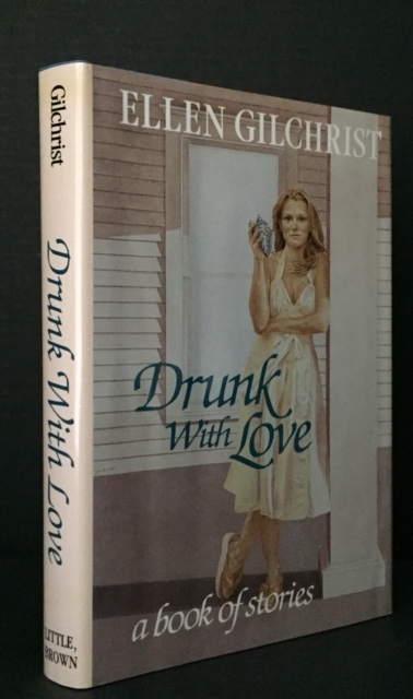 Drunk with Love: A Book of Stories [Signed]. Ellen Gilchrist.