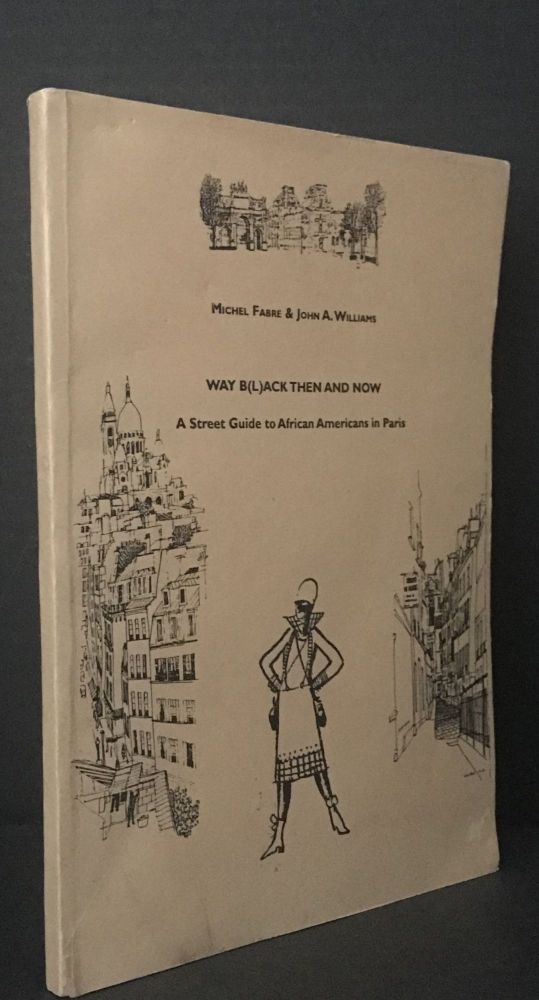 Way B(l)ack Then and Now: A Street Guide to African Americans in Paris; [Way Black Then and Now]. Michel Fabre, John A. Williams.
