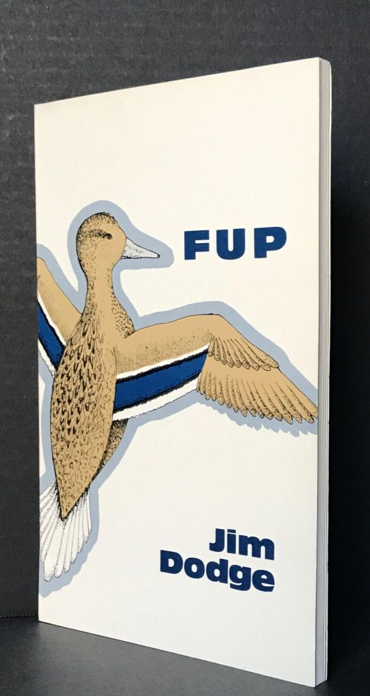 Fup [True First Edition]. Jim Dodge.