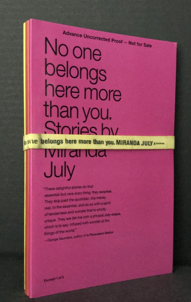 No One Belongs Here More Than You [Advance Uncorrected Proof -- All Three Excerpts, Complete with the Band]. Miranda July.