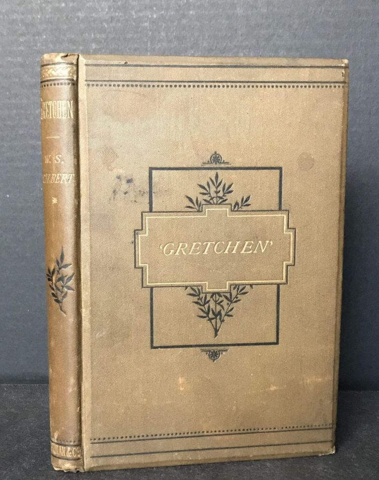 Gretchen [Eric Quayle's copy with his bookplate and note]. W. S. Gilbert, Sir William Schwenck Gilbert.