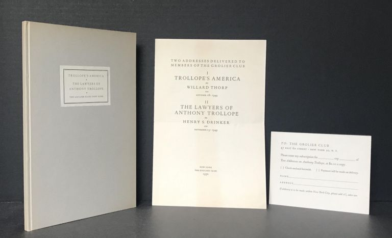 Two Addresses Delivered To Members Of The Grolier Club. Trollope's America. The Lawyers of Anthony Trollope TOGETHER WITH THE ORIGINAL PROSPECTUS FOR THE BOOK. Willard Thorp, Henry S. Drinker, Anthony Trollope.