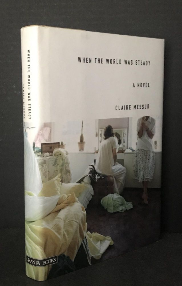 When the World was Steady [Signed]. Claire Messud.