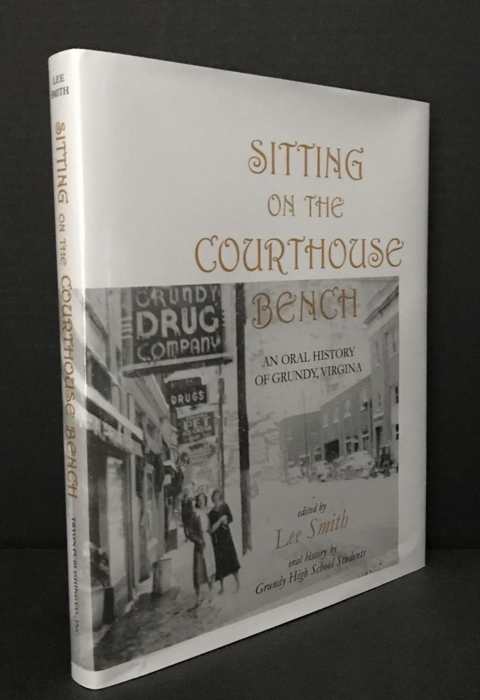 Sitting on the Courthouse Bench [Signed]; An Oral History of Grundy Virginia. Lee Smith, Grundy High School Students.