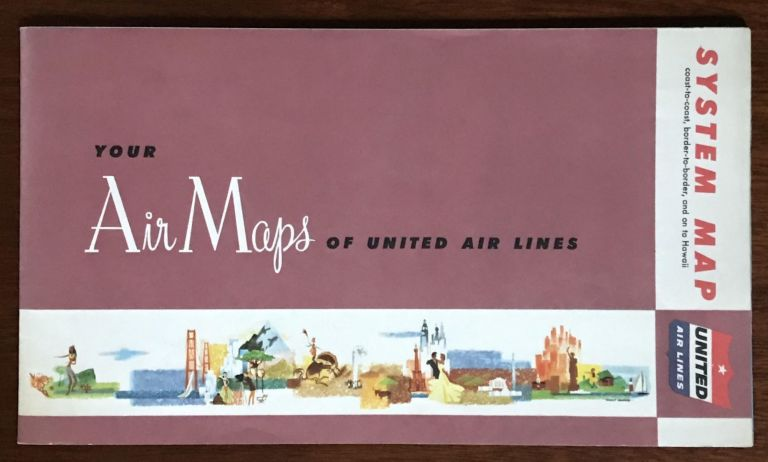 United Air Lines System Map coast-to-coast, border-to-border, and on to Hawaii. United Air Lines.