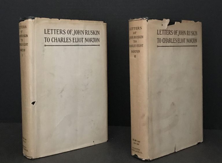 Letters of John Ruskin to Charles Eliot Norton. John Ruskin, Charles Eliot Norton, Compiler and Preface.
