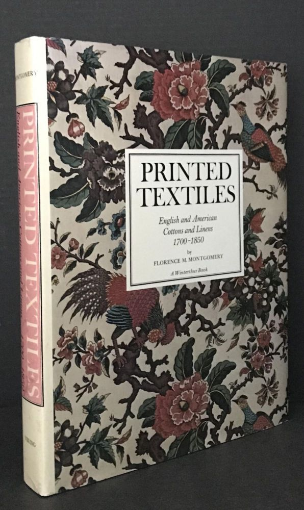 PRINTED TEXTILES: ENGLISH AND AMERICAN COTTONS AND LINENS 1700-1850. Florence M. Montgomery.