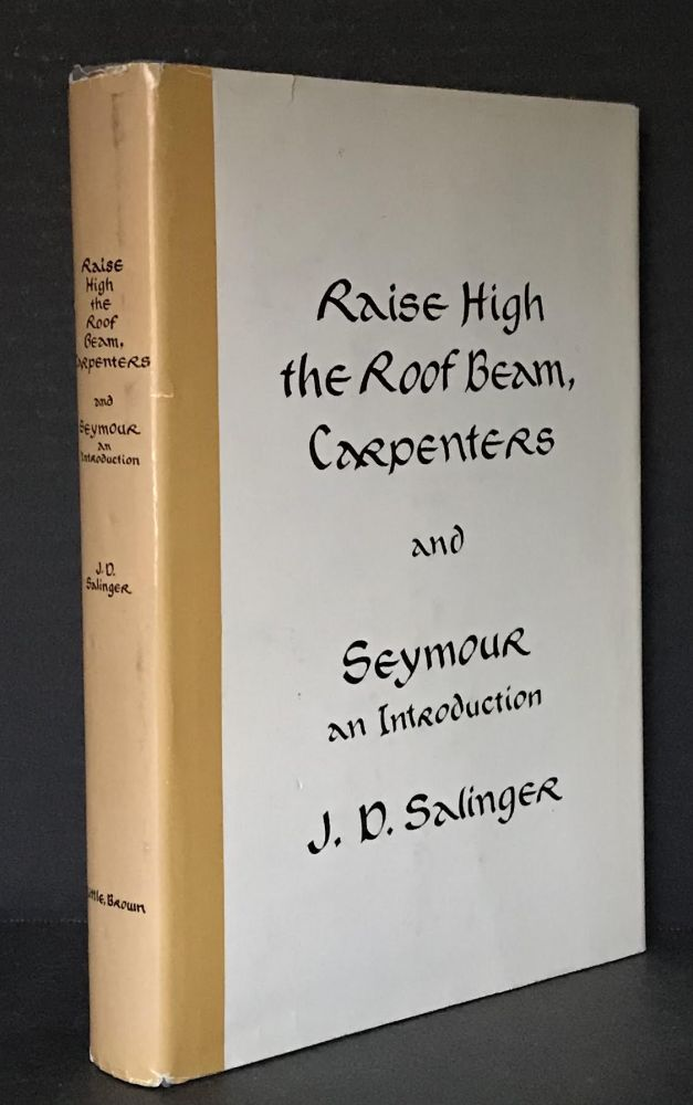Raise High the Roof Beam, Carpenters and Seymour an Introduction. J. D. Raise High the Roof Beam Salinger, Carpenters, Seymour an Introduction.