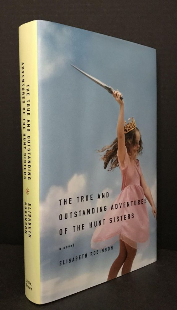 The True and Outstanding Adventures of the Hunt Sisters [Signed]. Elisabeth Robinson.