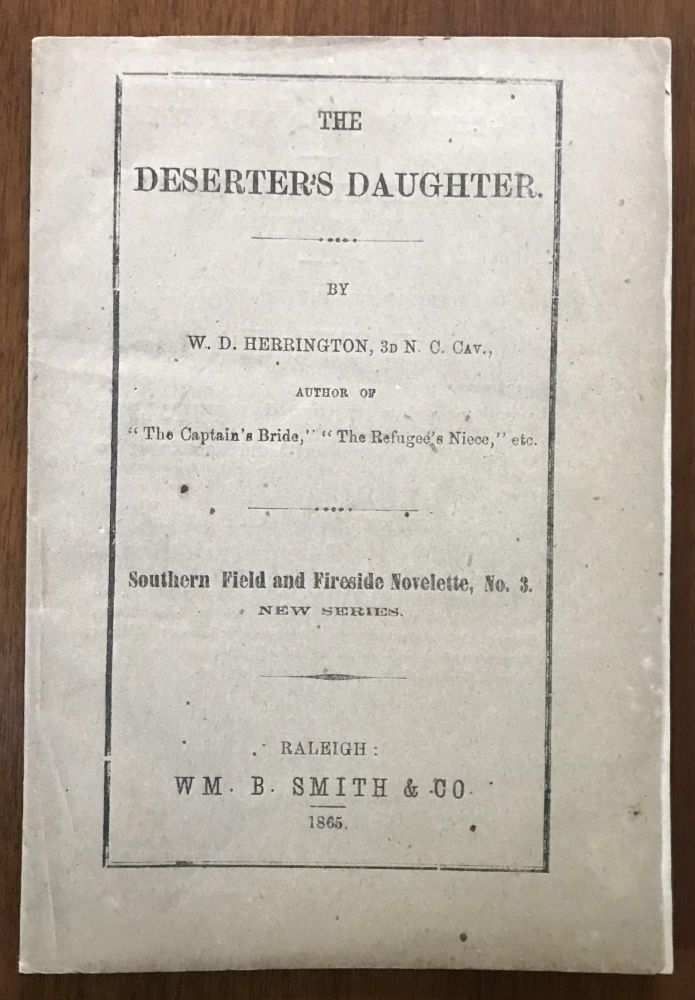 The Deserter's Daughter [a Southern Field and Fireside Novelette, No. 3.]; [A Confederate Imprint]. W. D. Herrington.