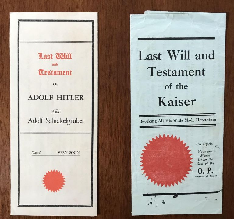Last Will and Testament of the Kaiser [together with] Last Will and Testament of Adolf Hitler, Alias Adolf Schickelgruber. Allegedly: Kaiser Wilhelm, Aldolf Hitler, Alias Adolf Schickelgruber.