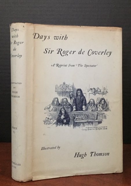 "Days with Sir Roger de Coverley. A Reprint from ""The Spectator"" [In the RARE DUST JACKET]. Joseph; Steele Addison, Sir Richard, Hugh Thomson."