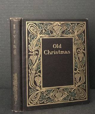 Old Christmas: From the Sketch Book of Washington Irving. Washington Irving, Randolph Caldecott,...