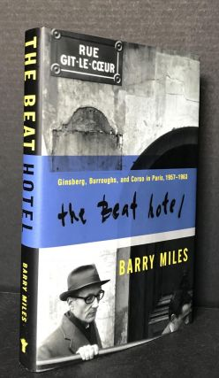 The Beat Hotel: Ginsburg, Burroughs, and Corso in Paris 1957-1963. Barry Miles