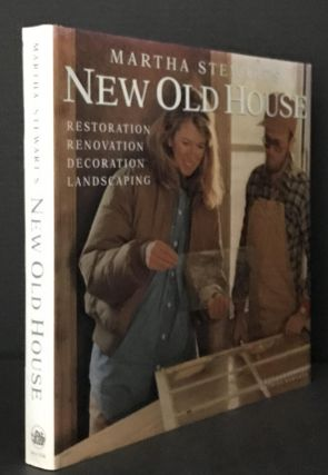 Martha Stewart's New Old House: Restoration, Renovation, Decoration, Landscaping. Martha Stewart,...
