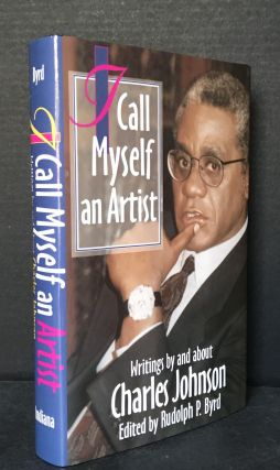 I Call Myself an Artist: Writings By and About Charles Johnson [Signed]. Charles Johnson, Rudolph...