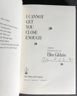 I Cannot Get You Close Enough [Signed]; Three Novellas by Ellen Gilchrist