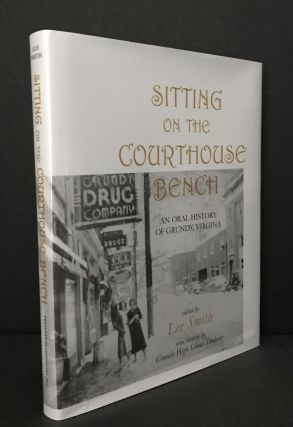 Sitting on the Courthouse Bench [Signed]; An Oral History of Grundy Virginia. Lee Smith, Grundy...