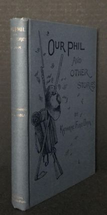Our Phil, and Other Stories [Complete in the Rare Dust Jacket and with the Publisher's Marketing Card]