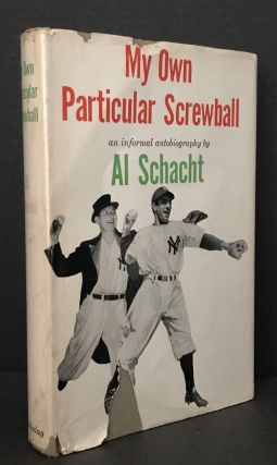 My Own Particular Screwball an informal autobiography by Al Schacht [SIGNED]. Al Schacht,...