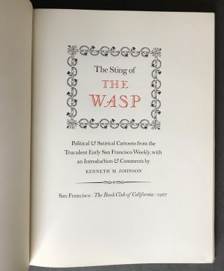 The Sting of the Wasp; Political & Satirical Cartoons from the Truculent Early San Francisco Weekly, with an Introduction & Comments by Kenneth M. Johnson