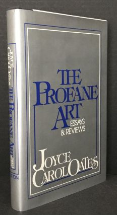 The Profane Art [Signed]. Joyce Carol Oates