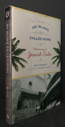 An Island Called Home; Returning to Jewish Cuba. Ruth Behar, Humberto Mayol, Photographs