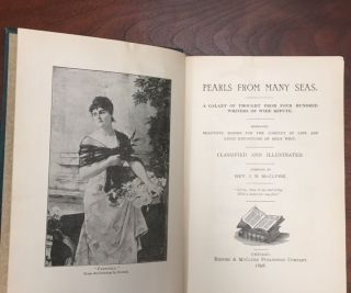 Pearls from Many Seas: A Galaxy of Thought from Four Hundred Writers of Wide Repute. Embracing Beautiful Maxims for the Conduct of Life and Lucid Expositions of Holy Writ. Classified and Illustrated