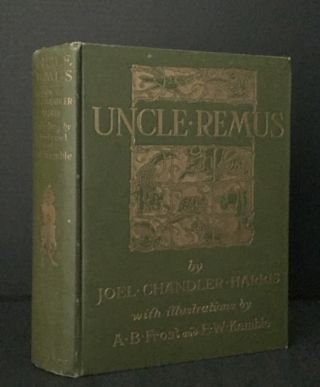 Uncle Remus: His Songs and His Sayings. E. W. Kemble, A. B. Frost, Joel Chandler Harris, Thomas...