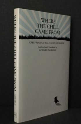 Where the Chill Came From: Cree Windigo Tales and Journeys. Howard Norman